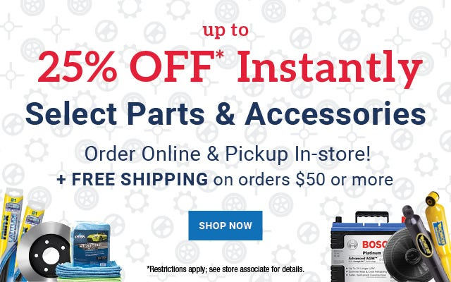 25% Off ANY Online Order of Select Parts and Accessories. FREE Shipping on all orders over $50